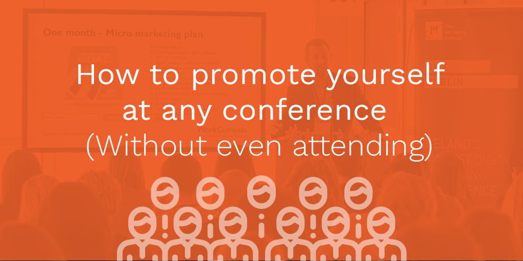 How To Promote Yourself At Any Conference (Without Even Attending)